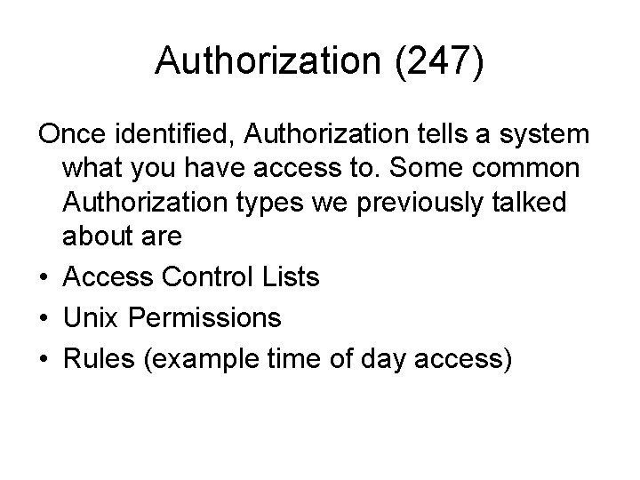 Authorization (247) Once identified, Authorization tells a system what you have access to. Some