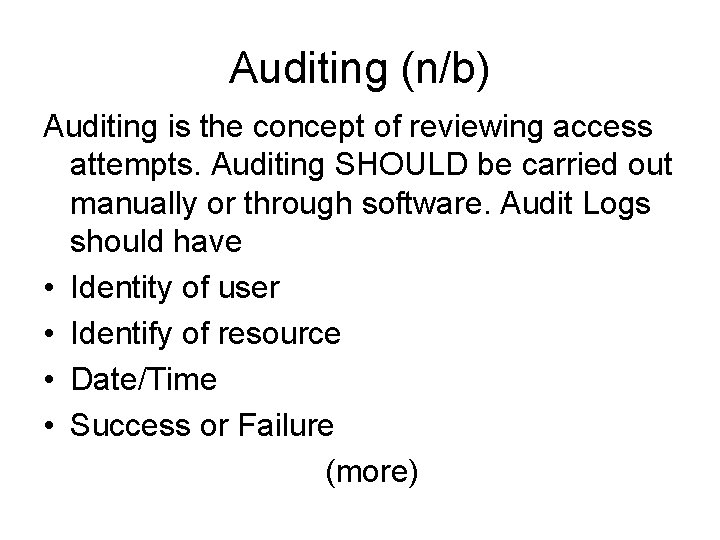 Auditing (n/b) Auditing is the concept of reviewing access attempts. Auditing SHOULD be carried