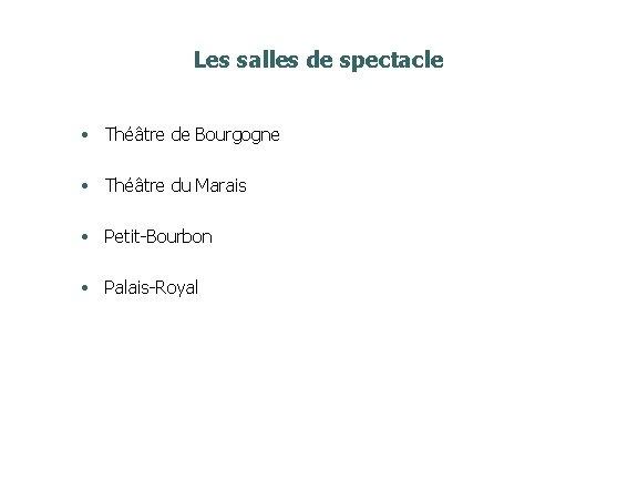Les salles de spectacle • Théâtre de Bourgogne • Théâtre du Marais • Petit-Bourbon