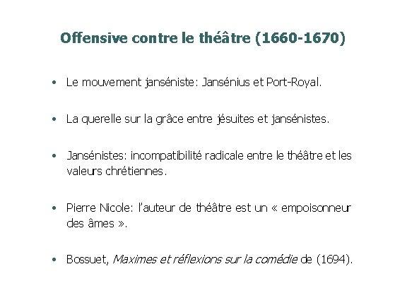 Offensive contre le théâtre (1660 -1670) • Le mouvement janséniste: Jansénius et Port-Royal. •