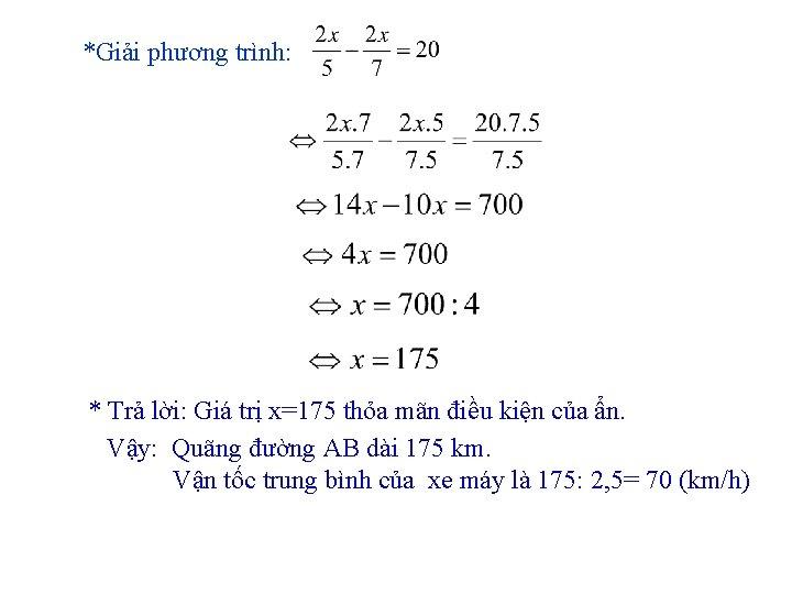 *Giải phương trình: * Trả lời: Giá trị x=175 thỏa mãn điều kiện của
