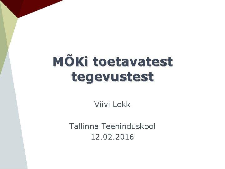 MÕKi toetavatest tegevustest Viivi Lokk Tallinna Teeninduskool 12. 02. 2016