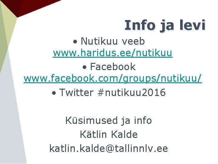 Info ja levi • Nutikuu veeb www. haridus. ee/nutikuu • Facebook www. facebook. com/groups/nutikuu/