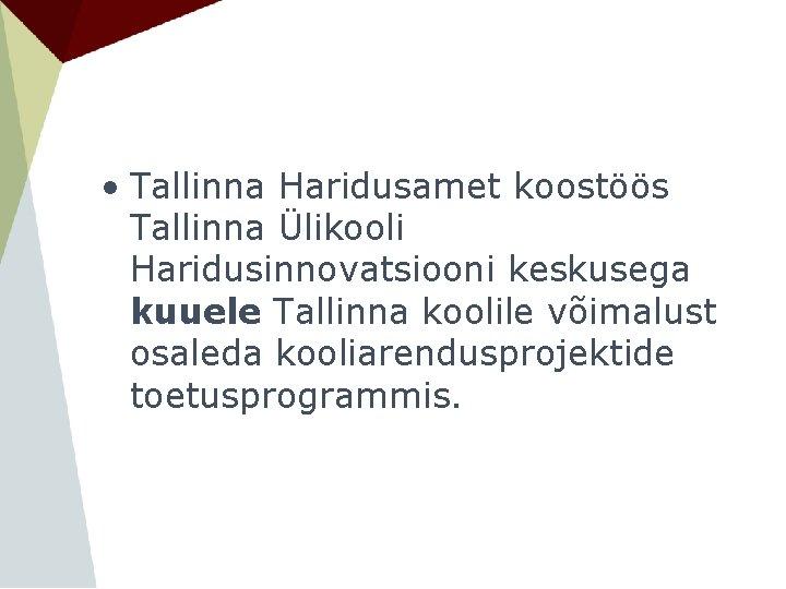 • Tallinna Haridusamet koostöös Tallinna Ülikooli Haridusinnovatsiooni keskusega kuuele Tallinna koolile võimalust osaleda