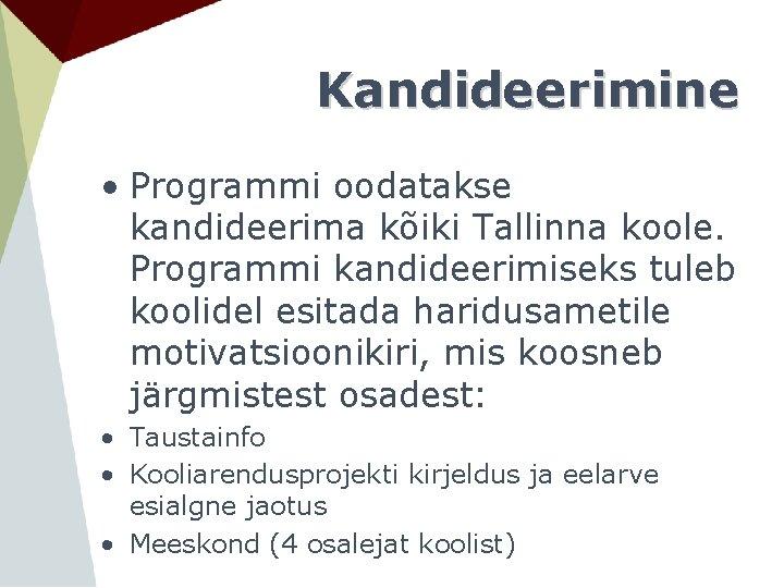 Kandideerimine • Programmi oodatakse kandideerima kõiki Tallinna koole. Programmi kandideerimiseks tuleb koolidel esitada haridusametile