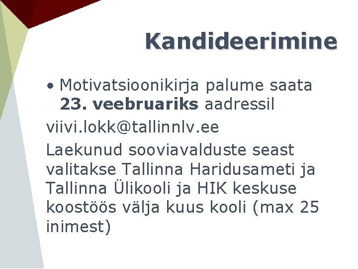 Kandideerimine • Motivatsioonikirja palume saata 23. veebruariks aadressil viivi. lokk@tallinnlv. ee Laekunud sooviavalduste seast
