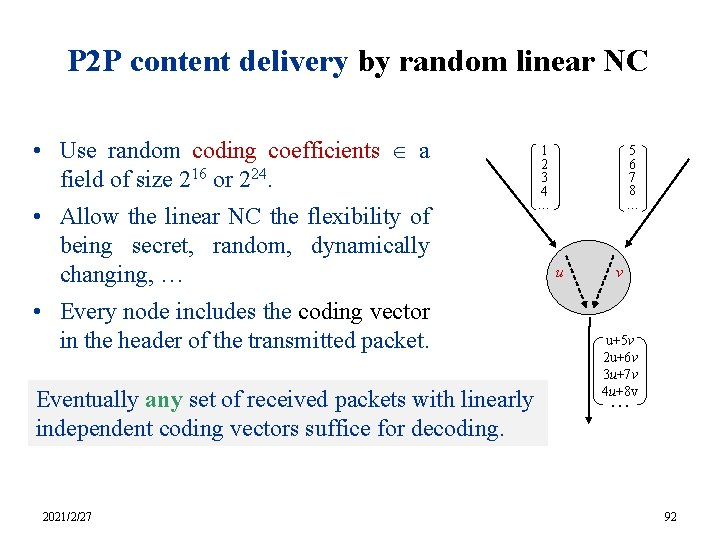P 2 P content delivery by random linear NC • Use random coding coefficients