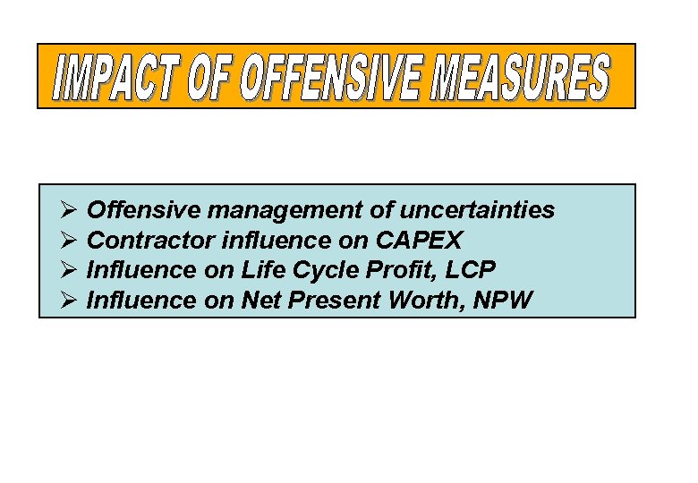 Ø Offensive management of uncertainties Ø Contractor influence on CAPEX Ø Influence on Life