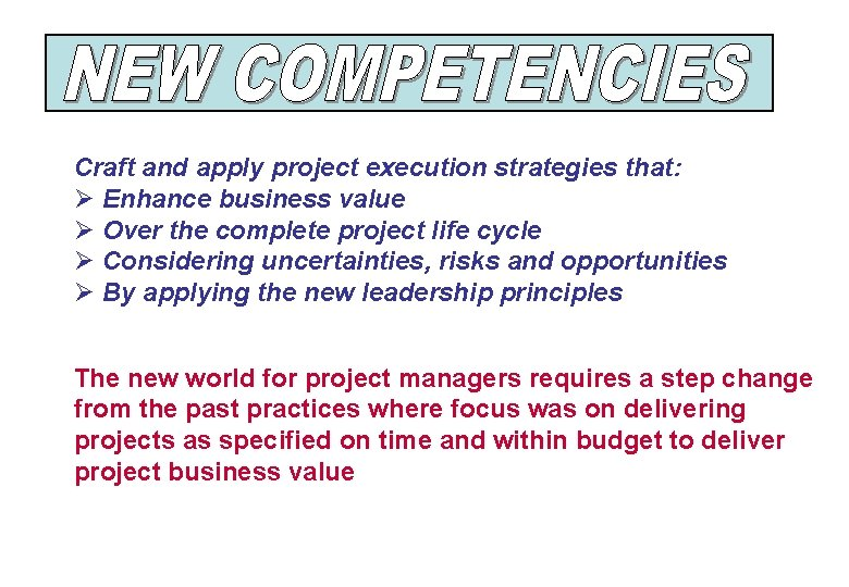 Craft and apply project execution strategies that: Ø Enhance business value Ø Over the