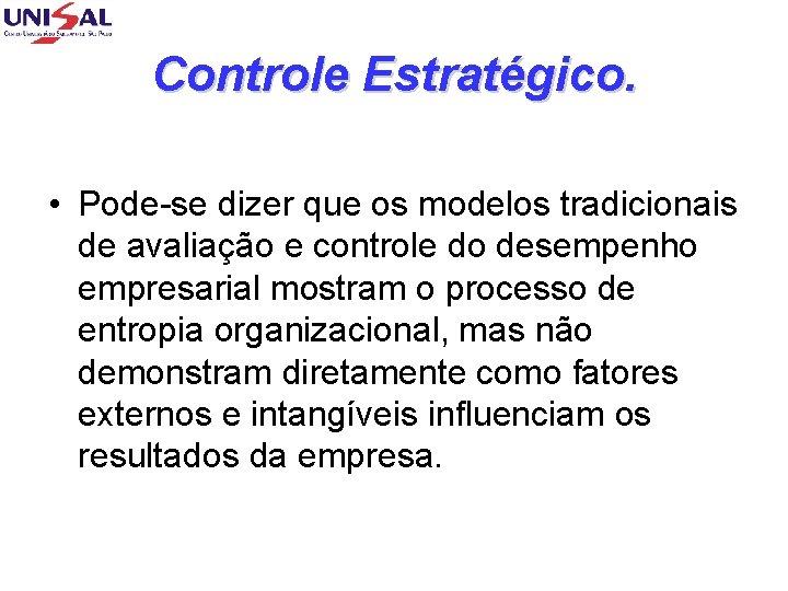Controle Estratégico. • Pode-se dizer que os modelos tradicionais de avaliação e controle do