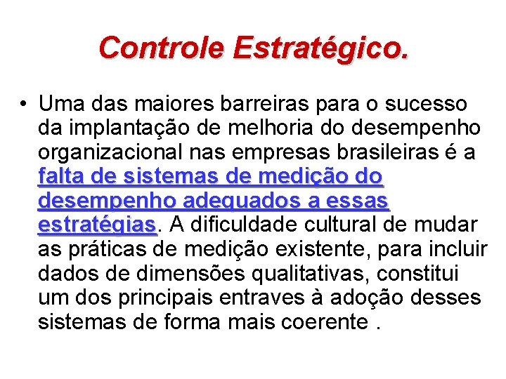 Controle Estratégico. • Uma das maiores barreiras para o sucesso da implantação de melhoria