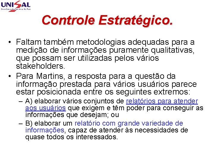 Controle Estratégico. • Faltam também metodologias adequadas para a medição de informações puramente qualitativas,