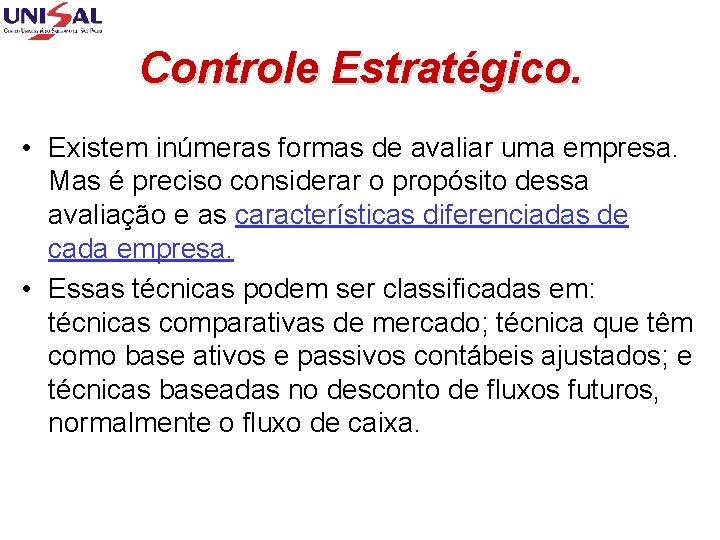 Controle Estratégico. • Existem inúmeras formas de avaliar uma empresa. Mas é preciso considerar