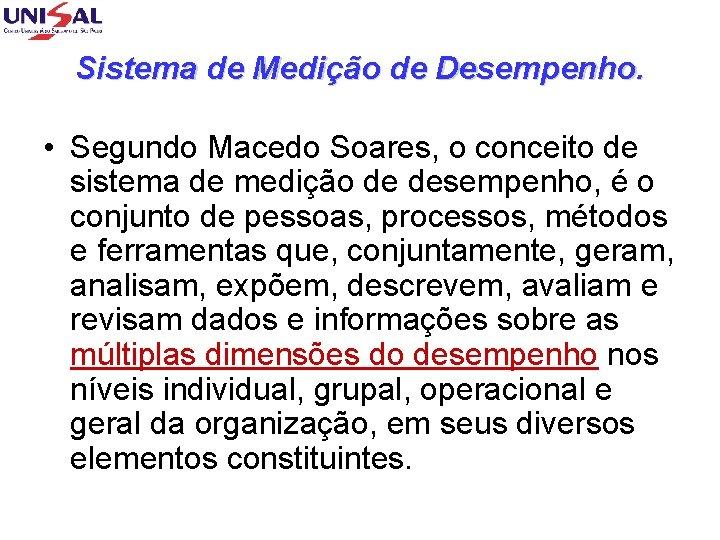 Sistema de Medição de Desempenho. • Segundo Macedo Soares, o conceito de sistema de