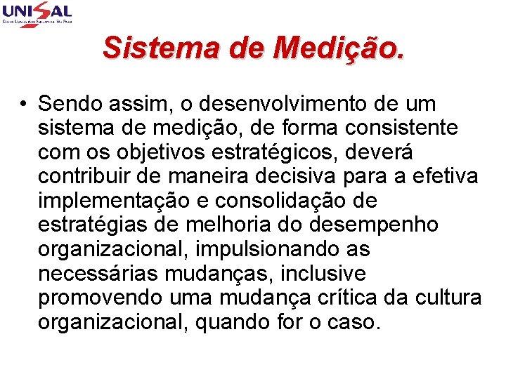 Sistema de Medição. • Sendo assim, o desenvolvimento de um sistema de medição, de