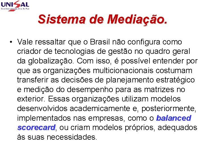 Sistema de Mediação. • Vale ressaltar que o Brasil não configura como criador de