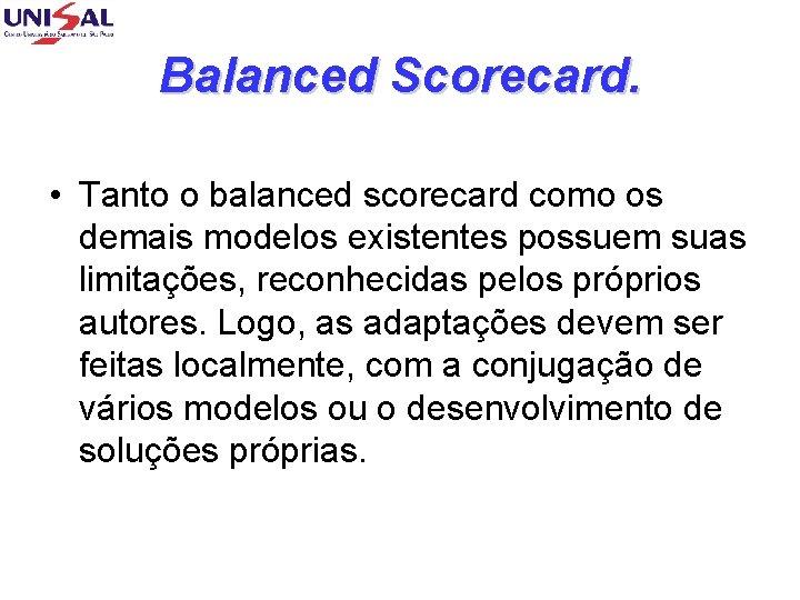 Balanced Scorecard. • Tanto o balanced scorecard como os demais modelos existentes possuem suas