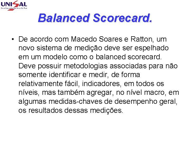 Balanced Scorecard. • De acordo com Macedo Soares e Ratton, um novo sistema de