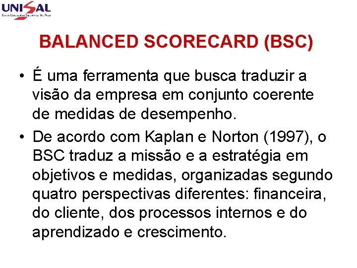 BALANCED SCORECARD (BSC) • É uma ferramenta que busca traduzir a visão da empresa