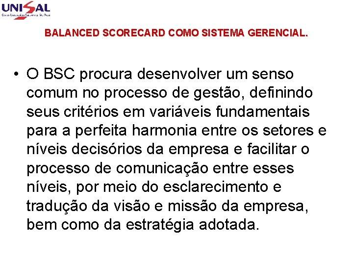 BALANCED SCORECARD COMO SISTEMA GERENCIAL. • O BSC procura desenvolver um senso comum no