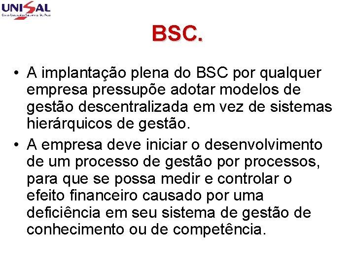 BSC. • A implantação plena do BSC por qualquer empresa pressupõe adotar modelos de