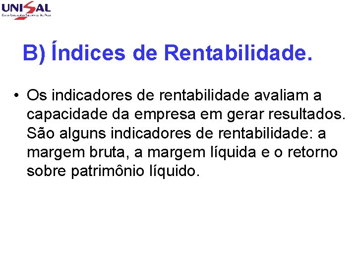 B) Índices de Rentabilidade. • Os indicadores de rentabilidade avaliam a capacidade da empresa