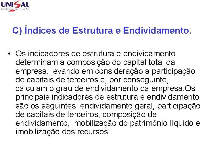 C) Índices de Estrutura e Endividamento. • Os indicadores de estrutura e endividamento determinam