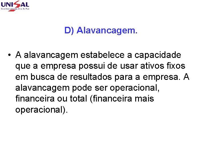 D) Alavancagem. • A alavancagem estabelece a capacidade que a empresa possui de usar