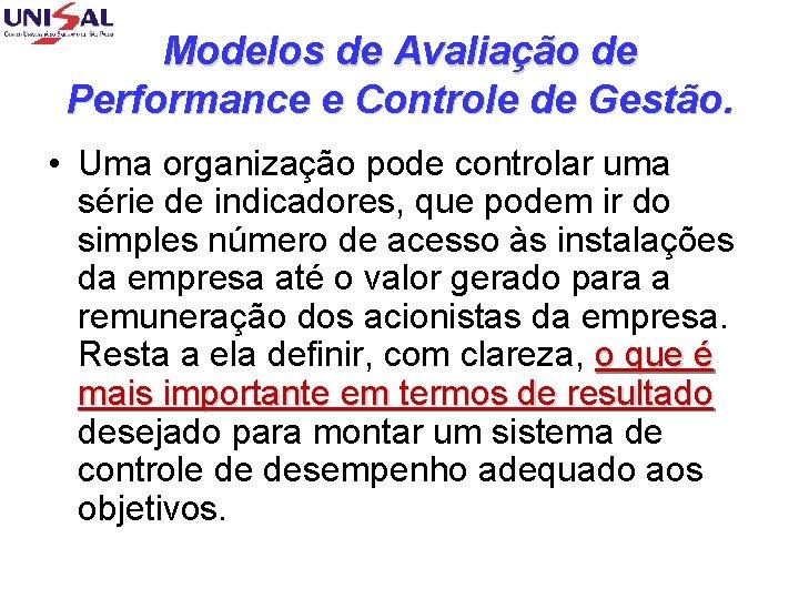 Modelos de Avaliação de Performance e Controle de Gestão. • Uma organização pode controlar