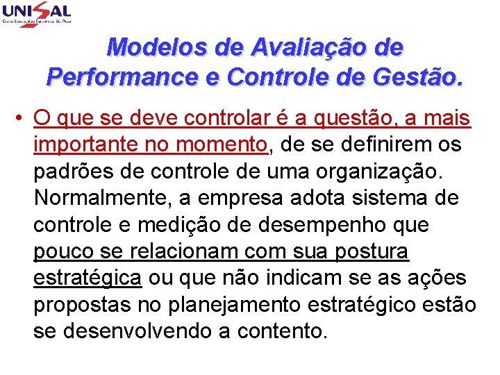 Modelos de Avaliação de Performance e Controle de Gestão. • O que se deve