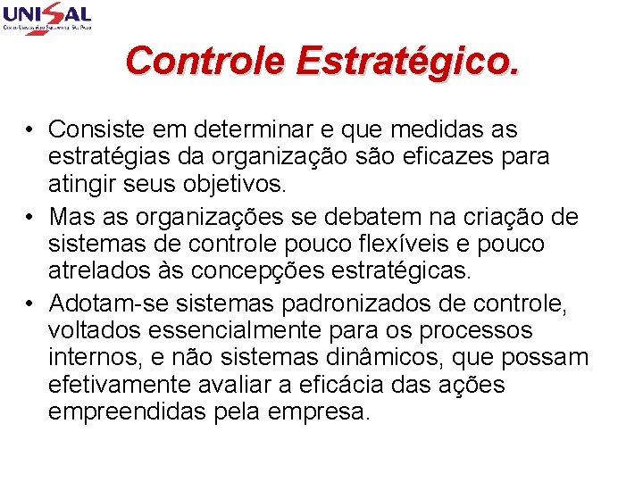 Controle Estratégico. • Consiste em determinar e que medidas as estratégias da organização são