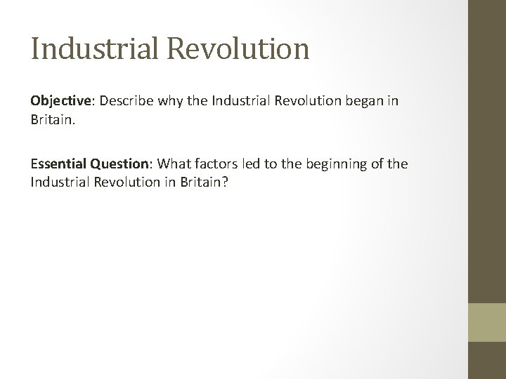 Industrial Revolution Objective: Describe why the Industrial Revolution began in Britain. Essential Question: What