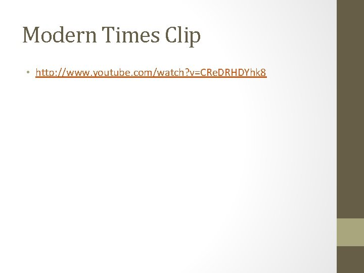 Modern Times Clip • http: //www. youtube. com/watch? v=CRe. DRHDYhk 8