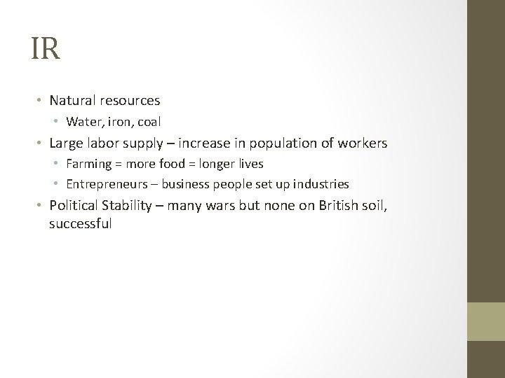IR • Natural resources • Water, iron, coal • Large labor supply – increase