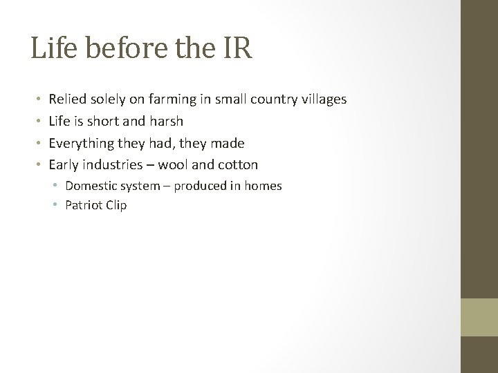 Life before the IR • • Relied solely on farming in small country villages