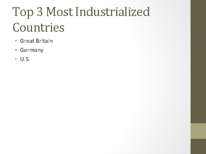 Top 3 Most Industrialized Countries • Great Britain • Germany • U. S.