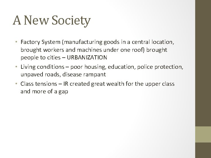 A New Society • Factory System (manufacturing goods in a central location, brought workers