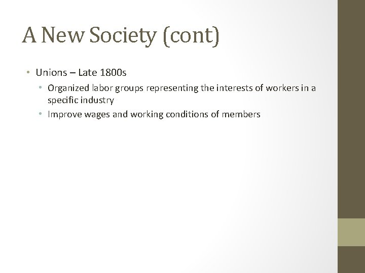 A New Society (cont) • Unions – Late 1800 s • Organized labor groups