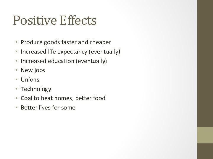 Positive Effects • • Produce goods faster and cheaper Increased life expectancy (eventually) Increased