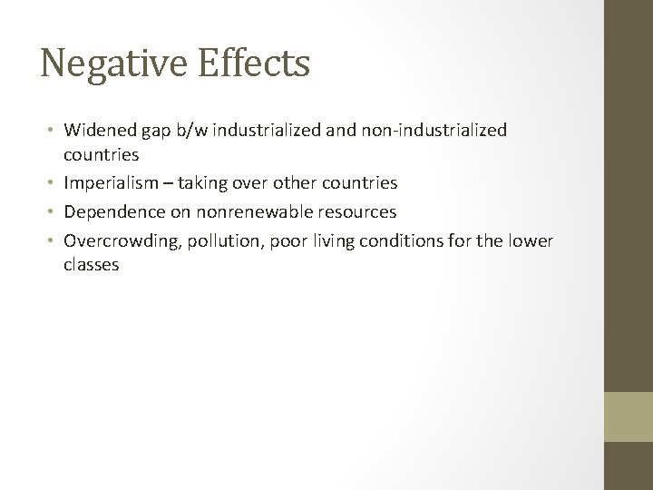 Negative Effects • Widened gap b/w industrialized and non-industrialized countries • Imperialism – taking