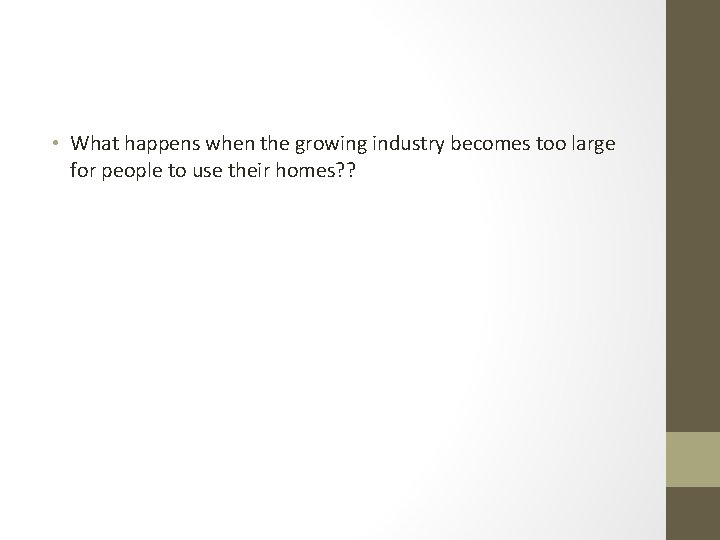 • What happens when the growing industry becomes too large for people to