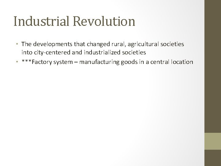 Industrial Revolution • The developments that changed rural, agricultural societies into city-centered and industrialized