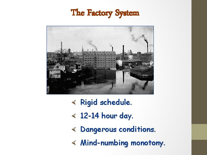 The Factory System × Rigid schedule. × 12 -14 hour day. × Dangerous conditions.