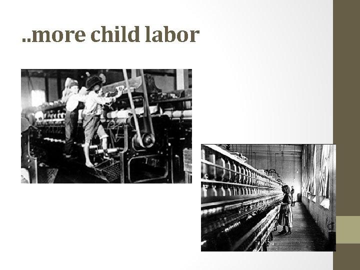 . . more child labor