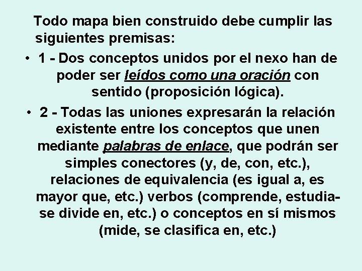 Todo mapa bien construido debe cumplir las siguientes premisas: • 1 - Dos conceptos