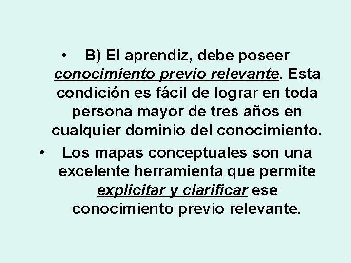 • B) El aprendiz, debe poseer conocimiento previo relevante. Esta condición es fácil
