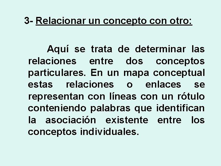 3 - Relacionar un concepto con otro: Aquí se trata de determinar las relaciones
