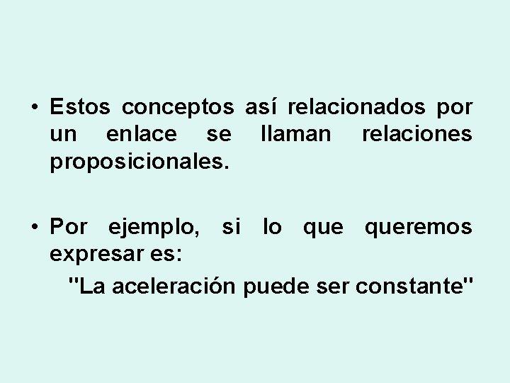 • Estos conceptos así relacionados por un enlace se llaman relaciones proposicionales. •