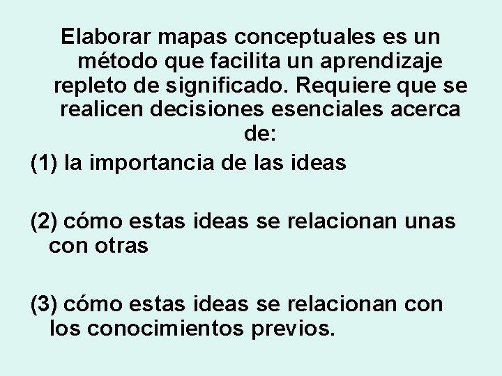 Elaborar mapas conceptuales es un método que facilita un aprendizaje repleto de significado. Requiere