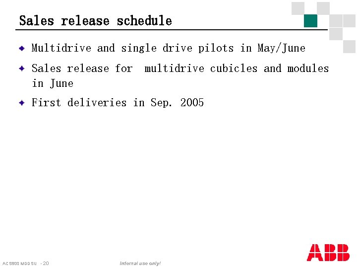 Sales release schedule Multidrive and single drive pilots in May/June Sales release for multidrive
